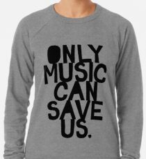 ONLY MUSIC CAN SAVE US! Lightweight Sweatshirt