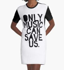 ONLY MUSIC CAN SAVE US! Graphic T-Shirt Dress