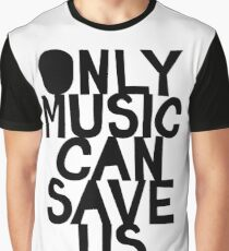 ONLY MUSIC CAN SAVE US! Graphic T-Shirt
