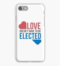 Love Doesn't Have to be Elected iPhone Case/Skin