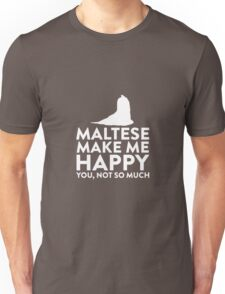 Maltese Make Me Happy Not You Unisex T-Shirt