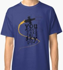You can't take the sky from me.  Classic T-Shirt