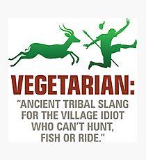 Vegetarians are weak people Photographic Print