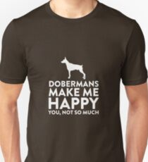 Dobermans Make Me Happy Not You T-Shirt