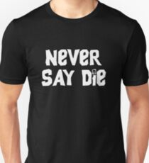 Never Say Die - Large T-Shirt
