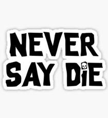 Sag niemals sterben - groß Sticker