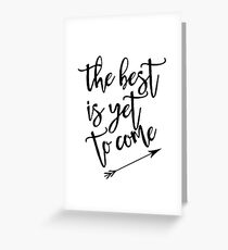The best is yet to come black and white with arrow Greeting Card