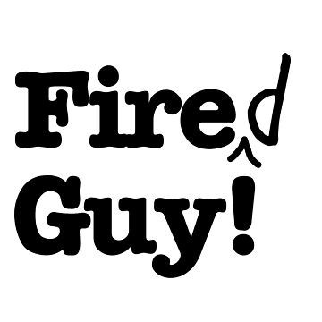 Fired Guy! - Inspired by The Office TV show by screampunk
