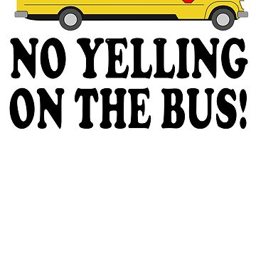 Billy Madison Quote - Chris Farley - No Yelling On The Bus! by movie-shirts