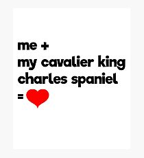 Me + My Cavalier King Charles Spaniel = Love Photographic Print