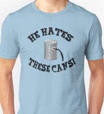 The Jerk Quote - He Hates These Cans! Unisex T-Shirt