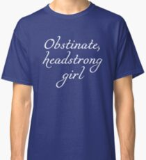 Obstinate, headstrong girl - Pride and Prejudice quote Classic T-Shirt