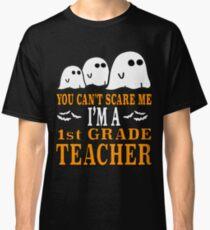 Cute Teacher Halloween Shirt You Can't Scare Me Im A 1st Grade 1 Teacher Funny Gift Classic T-Shirt