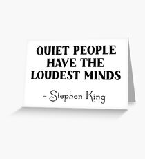 Stephen King - Quiet people have the loudest minds Greeting Card
