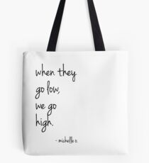 We Go High - Michelle Quote Tote Bag