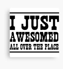 I just awesomed all over the place Canvas Print