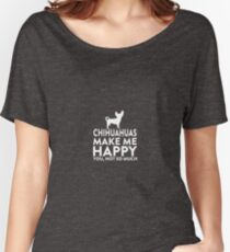 Chihuahuas Make Me Happy Not You Women's Relaxed Fit T-Shirt