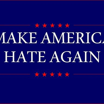 Make America Hate Again by ProfessorM