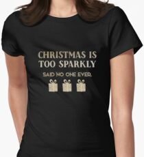 Christmas is too sparkly, said no one ever Women's Fitted T-Shirt