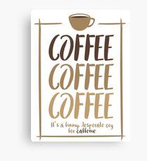 Coffee, coffee, coffee! Canvas Print