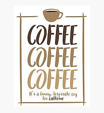 Coffee, coffee, coffee! Photographic Print
