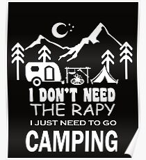 dbb4995a I Dont Need Therapy I Just Need to Go Camping Posters | Redbubble