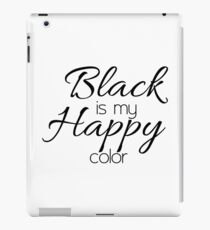 Black is my Happy color iPad Case/Skin