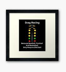 Drag Racing - Weil Baseball, Fußball und Basketball nur einen Ball erfordern Gerahmtes Wandbild