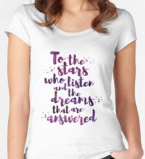 To the stars who listen and the dreams that are answered Women's Fitted Scoop T-Shirt
