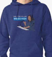 When they go low we go high - Michelle Obama  Pullover Hoodie