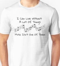 I Can Live Without A Lot Of Things Music Isn't One Of Them Unisex T-Shirt