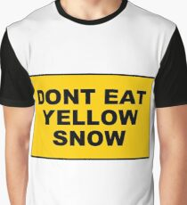 DONT EAT YELLOW SNOW Graphic T-Shirt