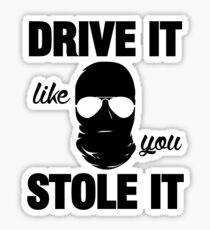DRIVE IT like you STOLE IT (2) Sticker