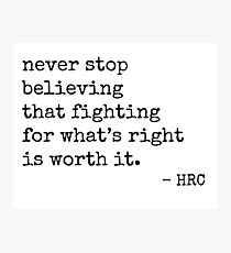 Worth Fighting For - Hillary Quote Photographic Print