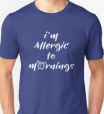 I'm allergic to mornings T-Shirt