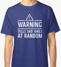 Warning. Tells dad jokes at random Classic T-Shirt