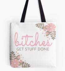 Bitches Get Stuff Done Tote Bag