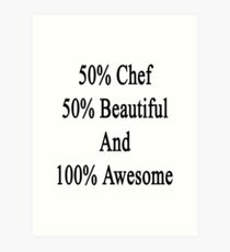 50% Chef 50% Beautiful And 100% Awesome  Art Print