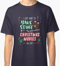 I just want to bake stuff and watch Christmas movies Classic T-Shirt