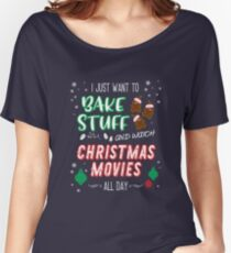 I just want to bake stuff and watch Christmas movies Women's Relaxed Fit T-Shirt
