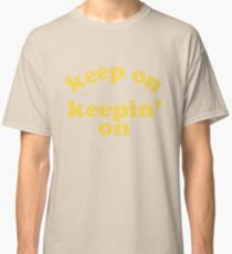 Keep On Keepin' On (Yellow) Classic T-Shirt