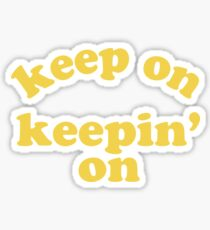 Keep On Keepin' On (Yellow) Sticker