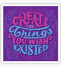 Create The Things You Wished Existed Sticker