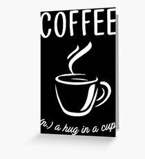 Coffee (n.) a hug in a cup Greeting Card