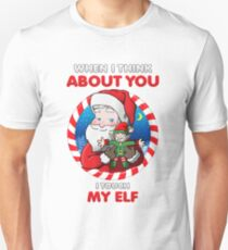 When I Think About You, I Touch My Elf - Christmas Art T-Shirt