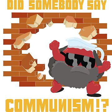 Did Somebody Say Communism!? by KirstieRutter