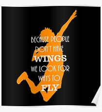 Haikyuu!! Because people don't have wings, we look for ways to fly. Poster