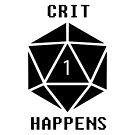 CRIT Happens (Black) by Geekstuff
