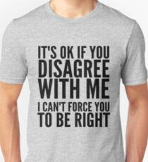 IT'S OK IF YOU DISAGREE Unisex T-Shirt