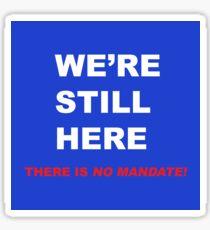 We're Still Here - No Mandate! Sticker